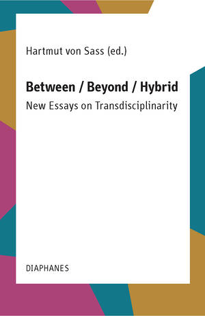 Hartmut von Sass (Hg.): Between / Beyond / Hybrid