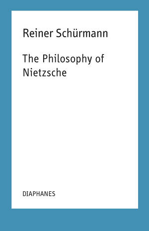 Francesco Guercio (Hg.), Reiner Schürmann: The Philosophy of Nietzsche