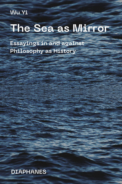 The Sea as Mirror: Essayings in and against Philosophy as History Book Cover