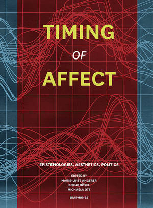 Marie-Luise Angerer (Hg.), Bernd Bösel (Hg.), ...: Timing of Affect