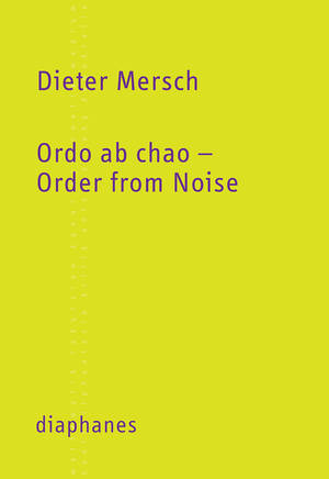 Dieter Mersch: Ordo ab chao – Order from Noise