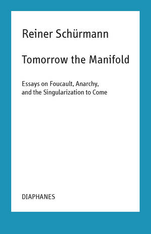 Malte Fabian Rauch (Hg.), Reiner Schürmann, ...: Tomorrow the Manifold