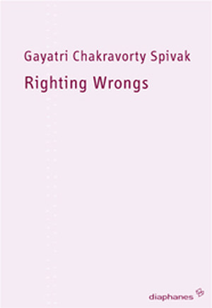 Gayatri Chakravorty Spivak: Righting Wrongs
