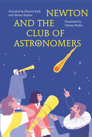Tatiana Boyko, Marion Kadi, ...: Newton and the Club of Astronomers